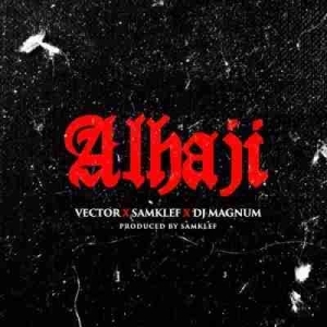 Vector - Alhaji Ft. Samklef & Magnum